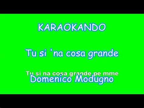 na cosa grande testo karaoke italiano tu si na cosa grande domenico