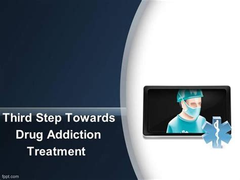 3 Step The Counter Detox Medicine For by Third Step Towards Addiction Treatment Authorstream