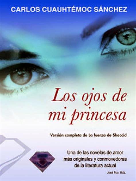 los cuentos de mi princesa ena la novela resumen los ojos de mi princesa carlos cuauht 233 moc s 225 nchez diarioinca