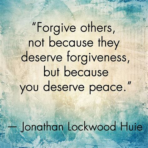 Forgiveness Quotes Forgive Others Not Because They Deserve Forgiveness But