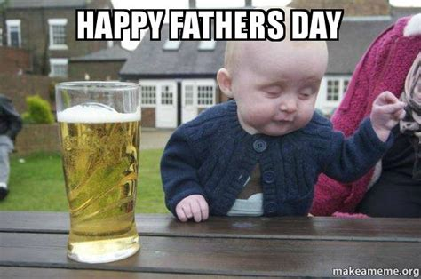 Drunk Baby Memes - happy fathers day drunk baby make a meme