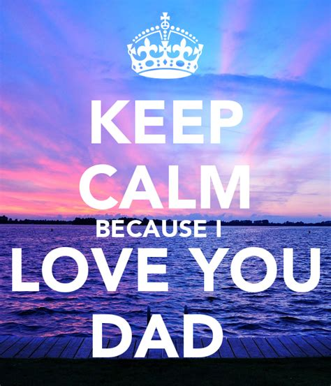 images of love you dad keep calm because i love you dad poster bella keep