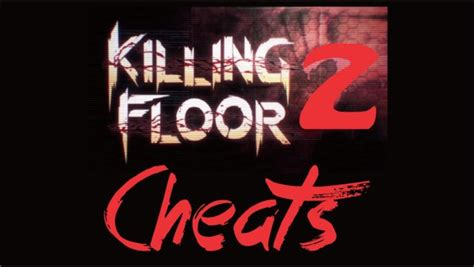 killing floor 2 cheats console commands k cheats hacks