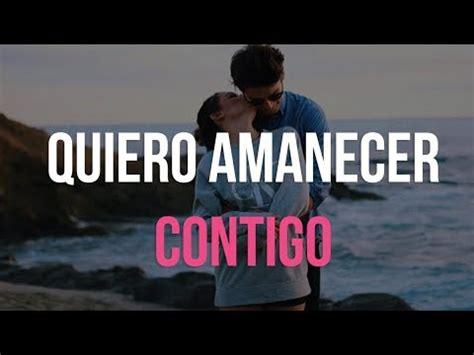 amanecer contigo quiero amanecer contigo audio relato de amor youtube