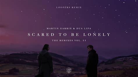 dua lipa ft martin garrix mp3 martin garrix dua lipa scared to be lonely loopers