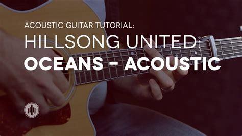 tutorial guitar hillsong hillsong united oceans acoustic guitar tutorial youtube