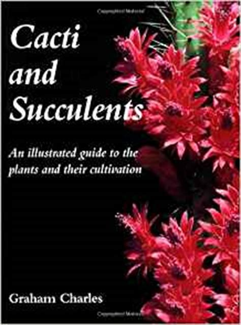 the practical illustrated guide to growing cacti succulents the definitive gardening reference on identification care and cultivation with a directory of 400 varieties and 700 photographs books cacti and succulents an illustrated guide to the plants