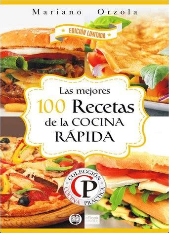 libro la cocina rpida de mejores 100 recetas de la cocina r 225 pida xlibros librer 205 a digital gratis