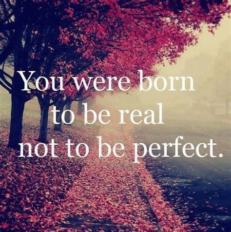 Born To Be Real we were born to be real not quotes to be always remember and need to