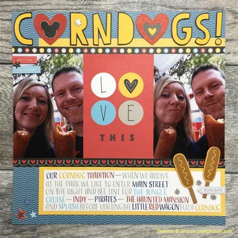 disneyland corn scrapbooking disneyland corn dogs stin buds with ctmh