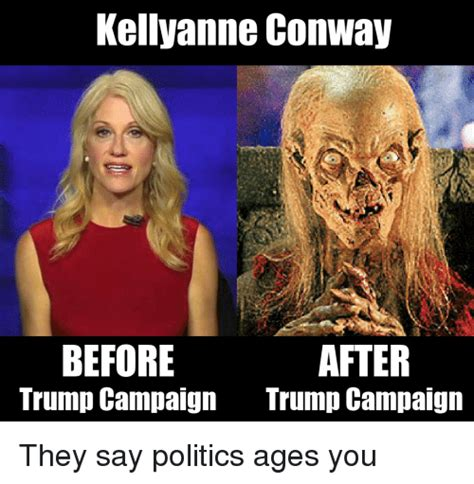 Kellyanne Conway Memes - kellyanne conway after before trump caign trump caign they say politics ages you conway