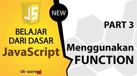 tutorial javascript dasar tutorial dasar javascript part 3 menggunakan fungsi