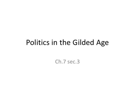 chapter 7 section 3 politics in the gilded age politics in the gilded age