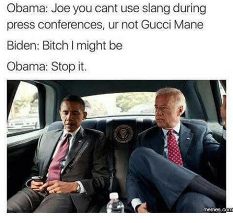 Bitch I Might Be Meme - obama joe you cant use slang during press conferences ur