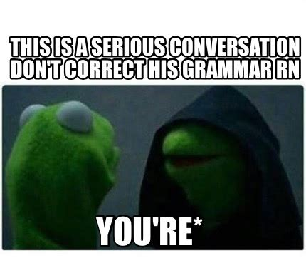 Grammar Correction Meme - you are correct meme search results global news ini