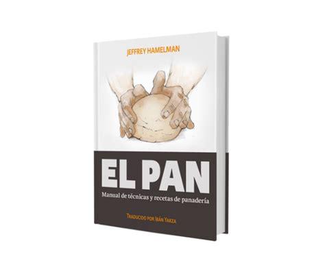 libro el pan manual el pan de jeffrey hamelman manual de tecnicas y recetas de panaderia
