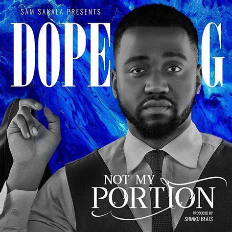 download hair dope g dope g releases his latest single titled not my portion