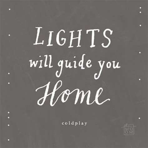 Lights Will Guide You Home Coldplay by 17 Best Images About Quotes About Shadows And Light On