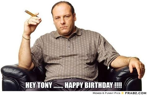 Tony Soprano Memes - hey tony happy birthday meme generator