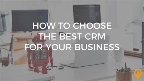 the best crm how to choose the best crm for your business upcity