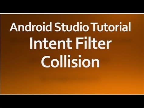 android studio intent tutorial android studio tutorial 49 intent filter collision