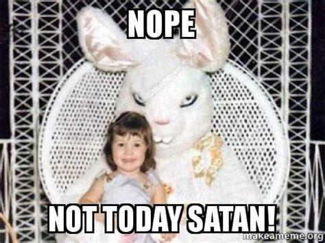 Meme Not Today - nope not today satan nope not today satan make a meme