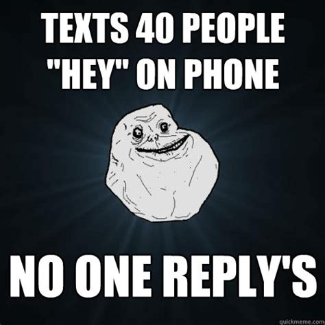 No Phone Meme - texts 40 people quot hey quot on phone no one reply s forever