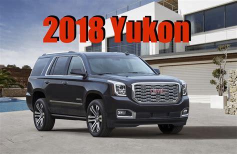 gmc truck yukon 2018 gmc yukon denali 10 speed luxury suv gets a new