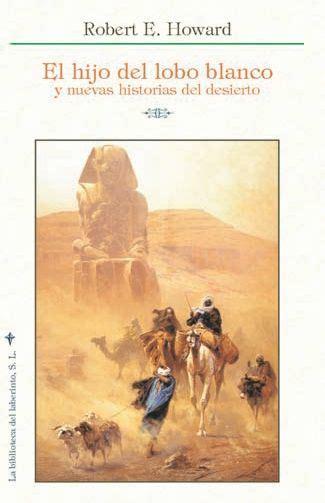 libro el hijo del desierto literatura fant 225 stica el hijo del lobo blanco robert e howard la biblioteca del laberinto