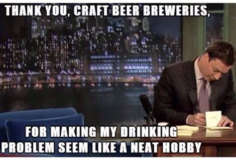 Craft Beer Meme - thank you craft beer breweries for making my drinking