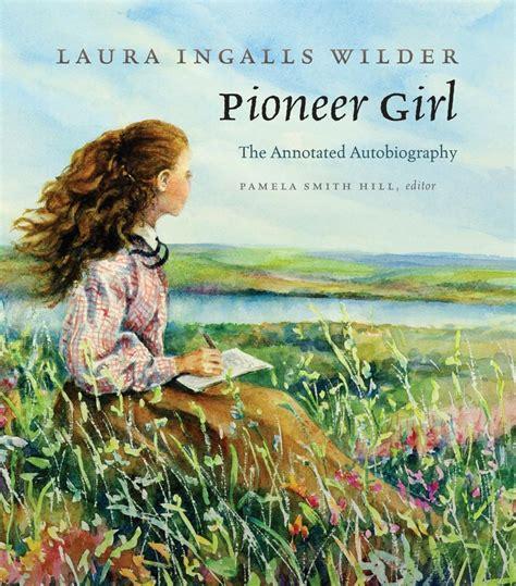 biography book on laura ingalls wilder laura ingalls wilder s autobiography reveals the rough
