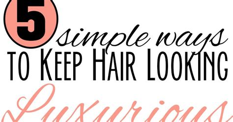 5 Ways To Stay Beautiful by 5 Simple Ways To Keep Hair Looking Luxurious As An