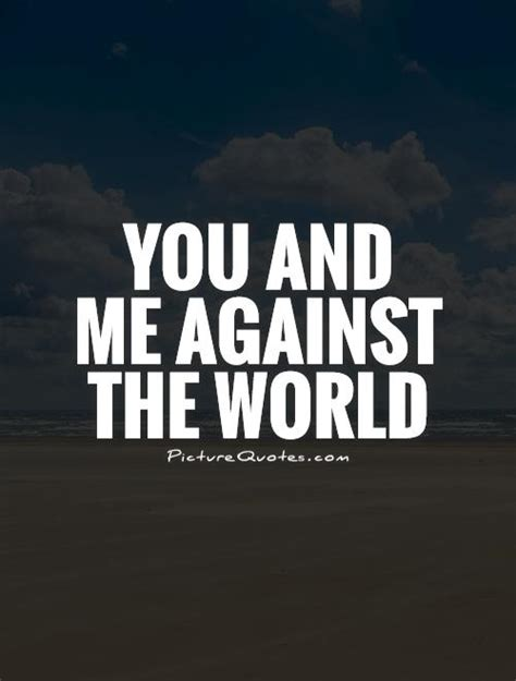 me against the world quotes world against you quotes quotesgram