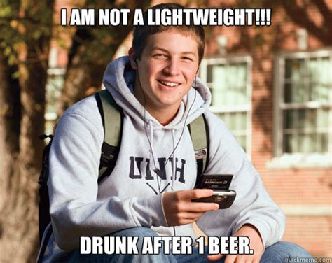 Freshman Meme - i am not a lightweight drunk after 1 beer college