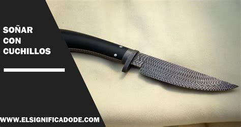 cuchillo de sueos significado de so 241 ar con cuchillos