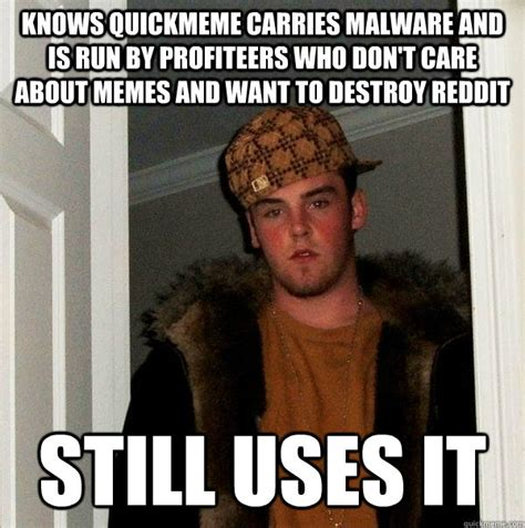 Don T Care Meme - knows quickmeme carries malware and is run by profiteers