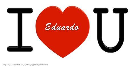 imagenes de i love you para facebook te amo eduardo felicitaciones de amor para eduardo