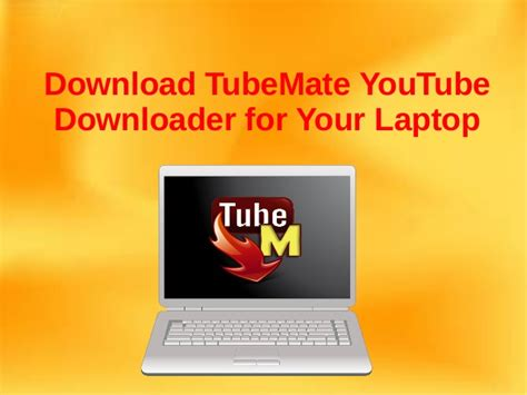 youtube mate downloader free download tube mate youtube downloader for your laptop