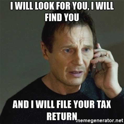 Tax Return Meme - i will look for you i will find you and i will file your