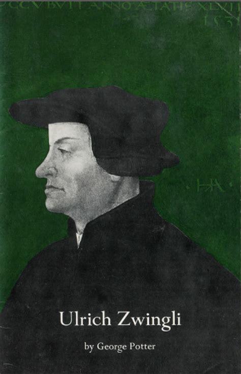 ulrich swingli ulrich zwingli historical association