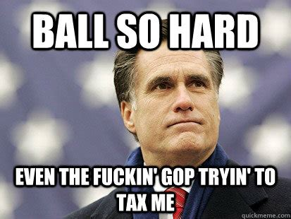 Ball So Hard Meme - so explain it to me one more time why is there an