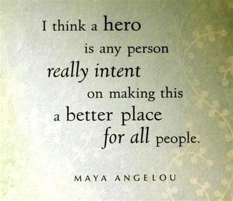 wanna be a hero fb caign to find out the real heros best maya angelou quotes quotesgram