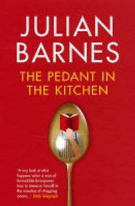 Pedant In The Kitchen by The Pedant In The Kitchen By Julian Barnes Reviews