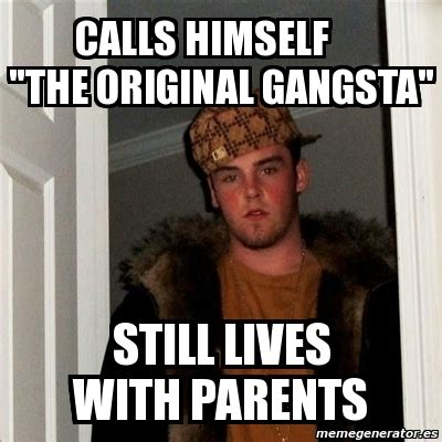 Meme Original - meme scumbag steve calls himself quot the original gangsta