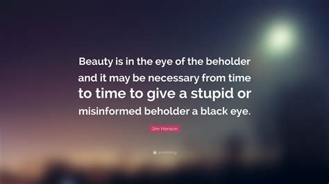 beauty is in the eye of the beholder tattoo jim henson quote is in the eye of the beholder