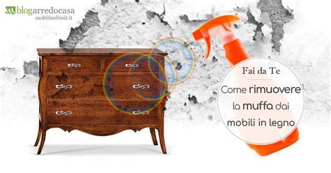 muffa mobili rimuovere la muffa dai mobili in legno senza rovinarli m
