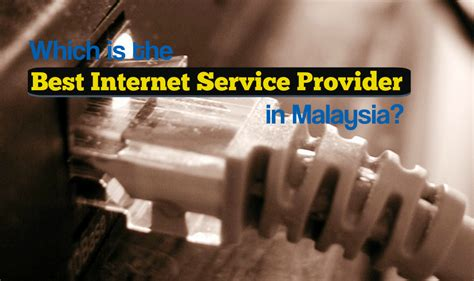 what are the best providers which is the best service provider in malaysia