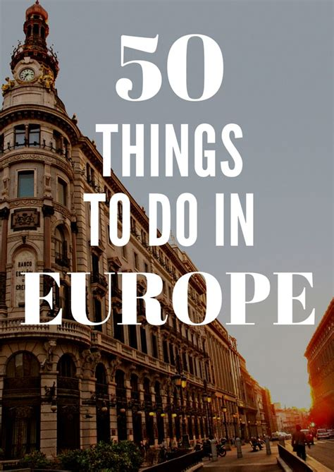 9 Things To Do At Least Once Before You Die by 25 Best Ideas About Europe List On