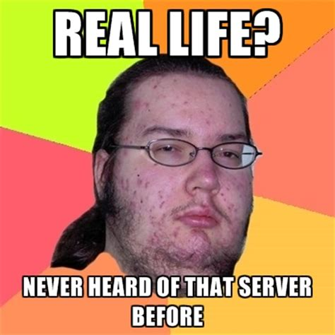 Meme Real Life - real life never heard of that server before create meme