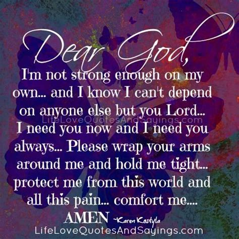 comfort me lord dear god i m not strong enough on my own and i know i